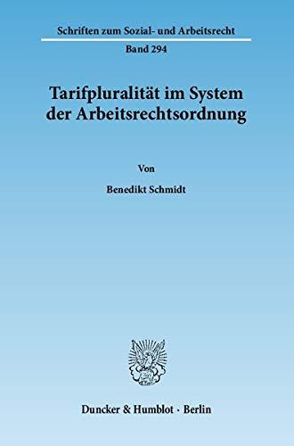 Tarifpluralität im System der Arbeitsrechtsordnung: Benedikt Schmidt