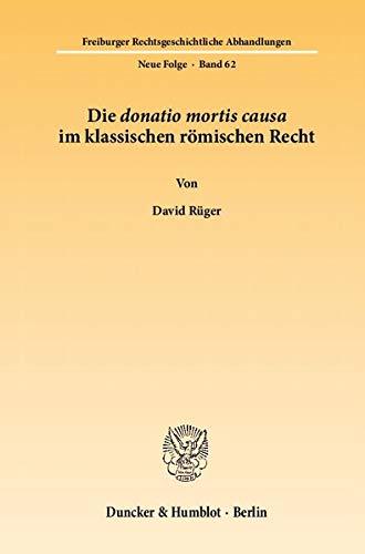 Die donatio mortis causa im klassischen römischen Recht: David Rüger