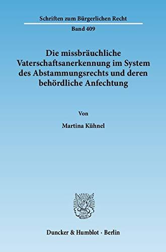 Die missbräuchliche Vaterschaftsanerkennung im System des Abstammungsrechts und deren beh&ouml...