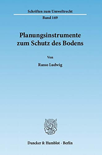 Planungsinstrumente zum Schutz des Bodens: Rasso Ludwig