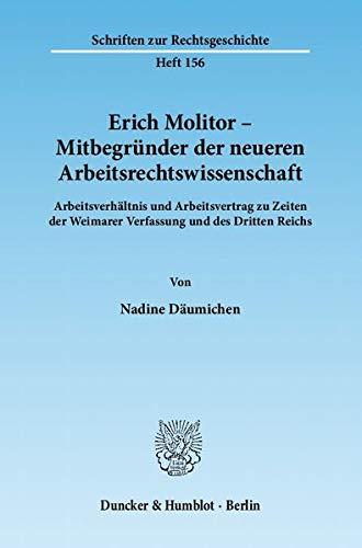 Erich Molitor - Mitbegründer der neueren Arbeitsrechtswissenschaft: Nadine D�umichen
