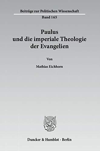 9783428135417: Paulus und die imperiale Theologie der Evangelien: Das Neue Testament als kontroverser politischer Machtdiskurs