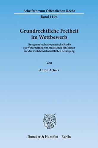 Grundrechtliche Freiheit im Wettbewerb: Anton Achatz