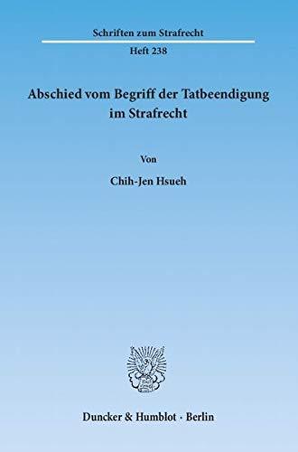 Abschied vom Begriff der Tatbeendigung im Strafrecht: Chih-Jen Hsueh