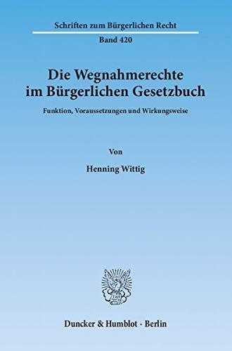 Die Wegnahmerechte im Bürgerlichen Gesetzbuch: Henning Wittig