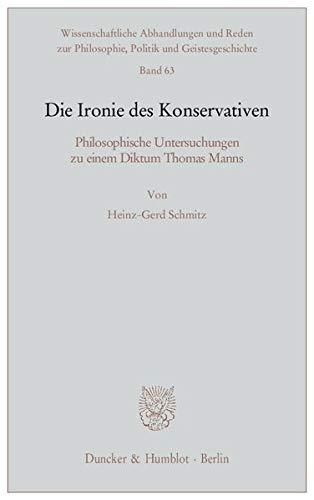 Die Ironie des Konservativen: Heinz-Gerd Schmitz