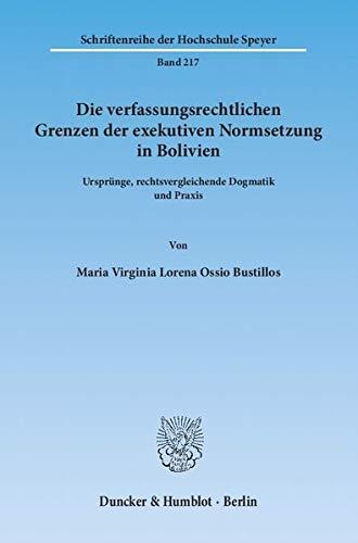 Die verfassungsrechtlichen Grenzen der exekutiven Normsetzung in Bolivien: Maria Virginia Lorena ...