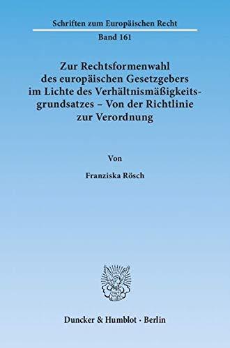 Zur Rechtsformenwahl des europaischen Gesetzgebers im Lichte des Verhaltnismaigkeitsgrundsatzes - ...