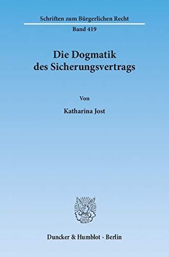 Die Dogmatik des Sicherungsvertrags. (Schriften zum Bürgerlichen: Jost, Katharina