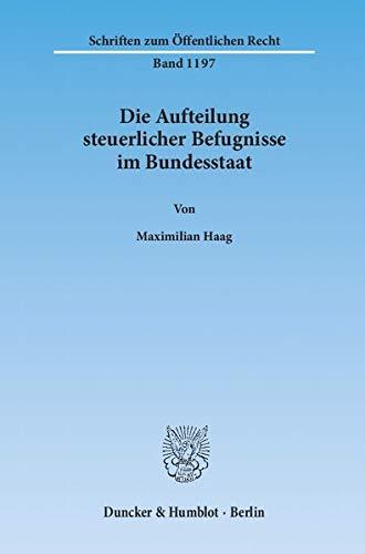 Die Aufteilung steuerlicher Befugnisse im Bundesstaat: Maximilian Haag