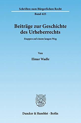 Beiträge zur Geschichte des Urheberrechts: Elmar Wadle