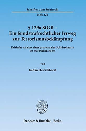 129a StGB - Ein feindstrafrechtlicher Irrweg zur Terrorismusbekämpfung: Katrin Hawickhorst