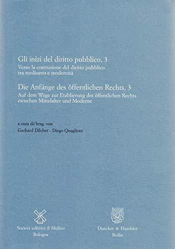 Die Anfänge des öffentlichen Rechts, 3 / Gli inizi del diritto pubblico, 3: Gerhard ...