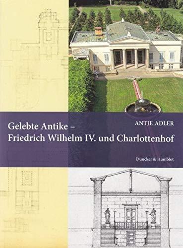 Gelebte Antike - Friedrich Wilhelm IV. und Charlottenhof: Antje Adler