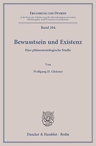 Bewusstsein und Existenz: Wolfgang H. Gleixner
