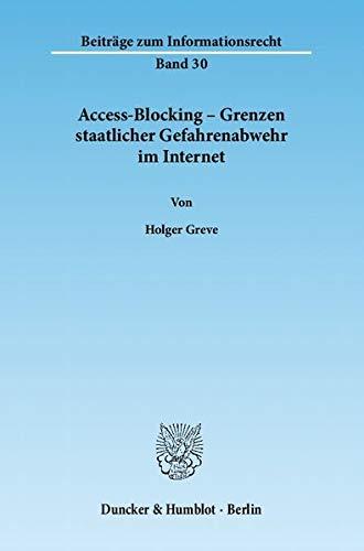 Access-Blocking - Grenzen staatlicher Gefahrenabwehr im Internet: Holger Greve