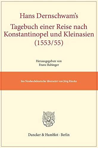 Hans Dernschwam's Tagebuch einer Reise nach Konstantinopel und Kleinasien (1553/55): Hans...