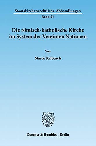 9783428137862: Die römisch-katholische Kirche im System der Vereinten Nationen (Staatskirchenrechtliche Abhandlungen)