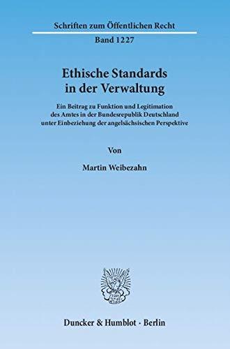9783428137947: Ethische Standards in der Verwaltung: Ein Beitrag zu Funktion und Legitimation des Amtes in der Bundesrepublik Deutschland unter Einbeziehung der angels�chsischen Perspektive