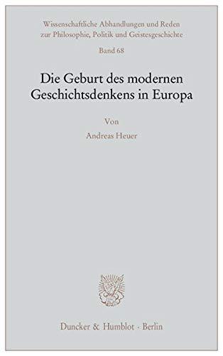 Die Geburt des modernen Geschichtsdenkens in Europa: Andreas Heuer