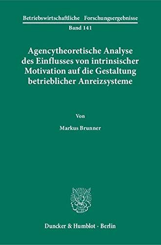 9783428138159: Agencytheoretische Analyse des Einflusses von intrinsischer Motivation auf die Gestaltung betrieblicher Anreizsysteme