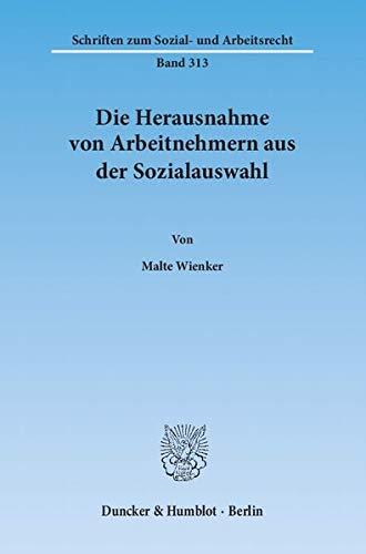 Die Herausnahme von Arbeitnehmern aus der Sozialauswahl: Das betriebliche Interesse an der ...