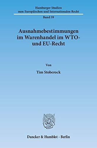 Ausnahmebestimmungen im Warenhandel im WTO- und EU-Recht: Tim Stoberock