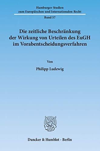 Die zeitliche Beschränkung der Wirkung von Urteilen des EuGH im Vorabentscheidungsverfahren: ...