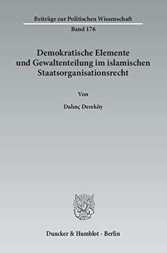 Demokratische Elemente und Gewaltenteilung im islamischen Staatsorganisationsrecht: Dalin� Derek�y