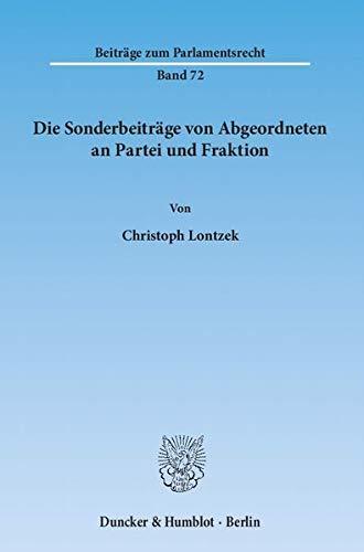 Die Sonderbeiträge von Abgeordneten an Partei und Fraktion. (Beiträge zum Parlamentsrecht...