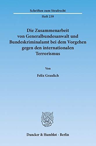 Die Zusammenarbeit von Generalbundesanwalt und Bundeskriminalamt bei dem Vorgehen gegen den ...