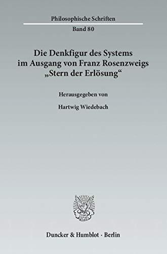 Die Denkfigur des Systems im Ausgang von Franz Rosenzweigs »Stern der Erlösung«: ...