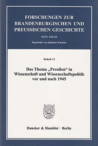 Das Thema »Preußen« in Wissenschaft und Wissenschaftspolitik vor und nach 1945: ...