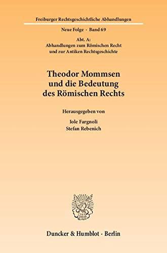 Theodor Mommsen und die Bedeutung des Römischen Rechts: Iole Fargnoli