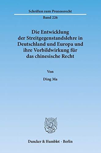 Die Entwicklung der Streitgegenstandslehre in Deutschland und Europa und ihre Vorbildwirkung f&uuml...