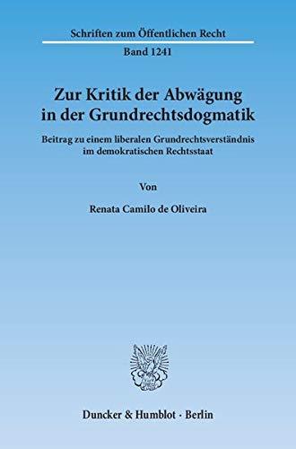 9783428140886: Zur Kritik der Abwägung in der Grundrechtsdogmatik: Beitrag zu einem liberalen Grundrechtsverständnis im demokratischen Rechtsstaat