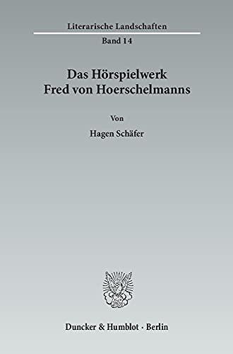 Das Hörspielwerk Fred von Hoerschelmanns.: Hagen Sch�fer