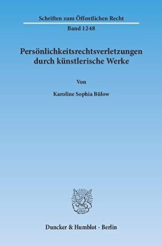 Persönlichkeitsrechtsverletzungen durch künstlerische Werke.: Karoline Sophia Bülow