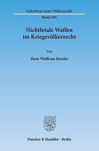 Nichtletale Waffen im Kriegsvölkerrecht: Hans Wolfram Kessler