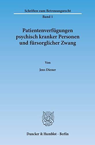 Patientenverfügungen psychisch kranker Personen und fürsorglicher Zwang: Jens Diener