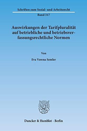Auswirkungen der Tarifpluralität auf betriebliche und betriebsverfassungsrechtliche Normen.: ...