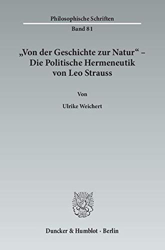 Von der Geschichte zur Natur« - Die Politische Hermeneutik von Leo Strauss: Ulrike Weichert