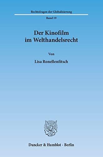 Der Kinofilm im Welthandelsrecht: Lisa Ronellenfitsch