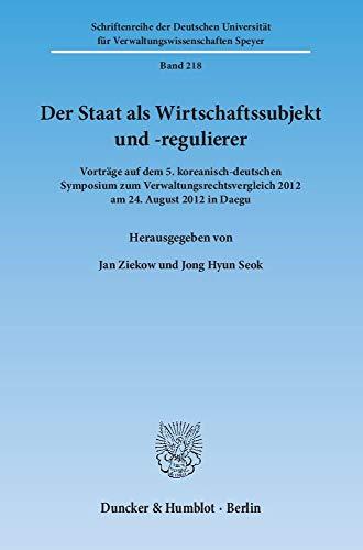 9783428141685: Der Staat als Wirtschaftssubjekt und -regulierer: Vorträge auf dem 5. koreanisch-deutschen Symposium zum Verwaltungsrechtsvergleich 2012 am 24. August 2012 in Daegu