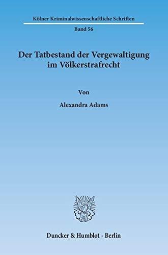 Der Tatbestand der Vergewaltigung im Völkerstrafrecht: Alexandra Adams