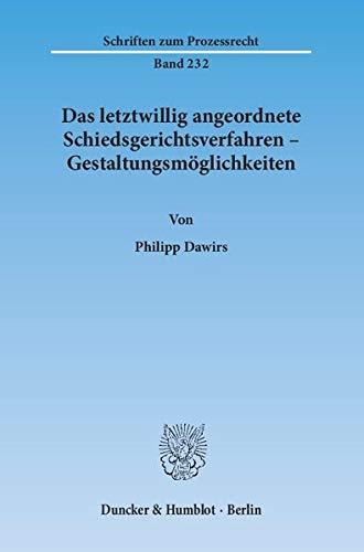 Das letztwillig angeordnete Schiedsgerichtsverfahren - Gestaltungsmöglichkeiten: Philipp ...