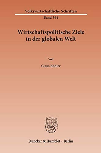 Wirtschaftspolitische Ziele in der globalen Welt.: Claus Köhler