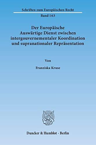 Der Europäische Auswärtige Dienst zwischen intergouvernementaler Koordination und ...