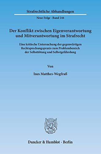 Der Konflikt zwischen Eigenverantwortung und Mitverantwortung im Strafrecht: Ines Matthes-Wegfraß