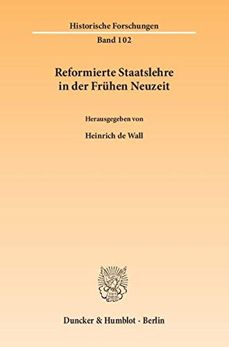 Reformierte Staatslehre in der Fruhen Neuzeit: Heinrich de Wall